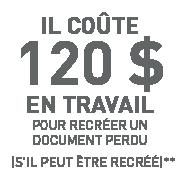 Il coûte 120 $ en travail pour recréer un document perdu (s'il peut être recréé)