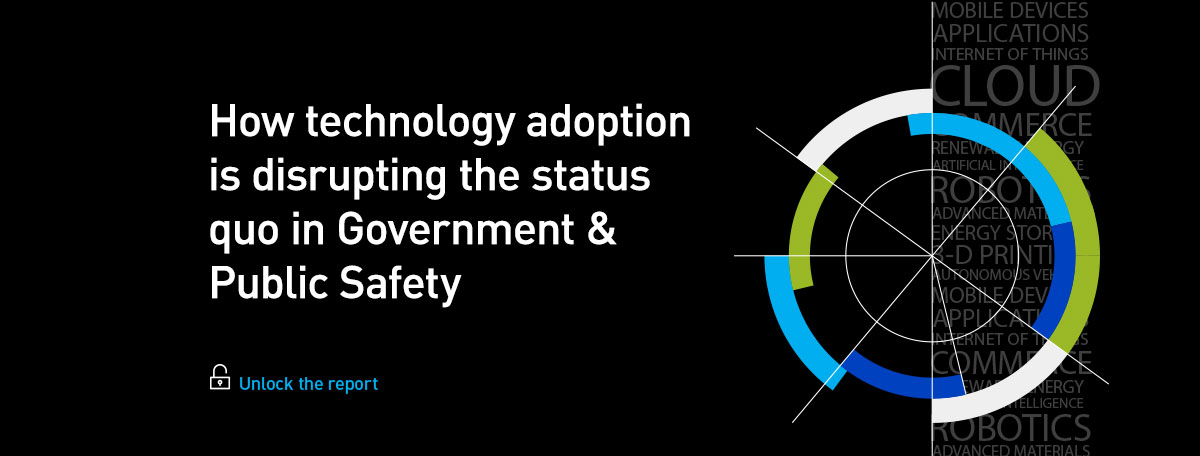 How technology adoption is disrupting the status quo in Government & Public Safety, unlock the report