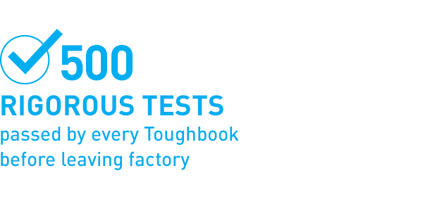 500 rigorous tests passed by every Toughbook before leaving factory