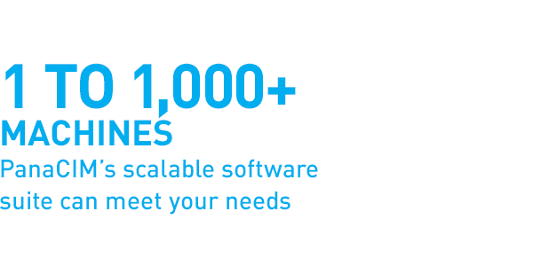 1 to 1,000+ machines PanaCIM's scalable software suite can meet your needs