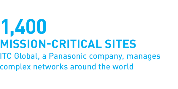 1,400 mission-critical sites ITC Global, a Panasonic company, manages complex networks around the world