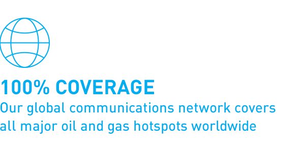 100% coverage Our global communications network covers all major oil and gas hotspots worldwide